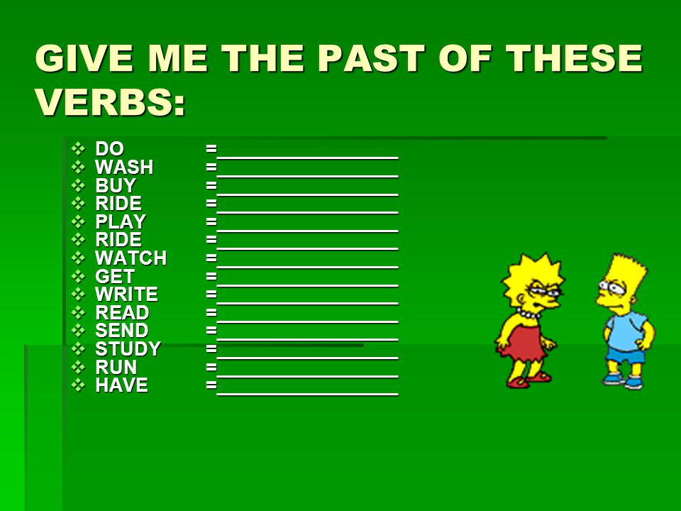 GIVE ME THE PAST OF THESE VERBS: