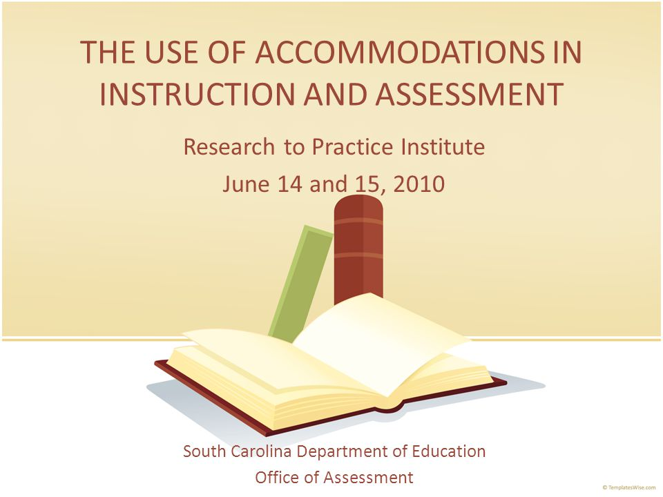 THE USE OF ACCOMMODATIONS IN INSTRUCTION AND ASSESSMENT