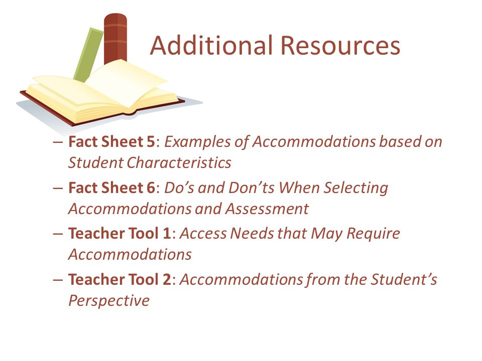 Additional Resources Fact Sheet 5: Examples of Accommodations based on Student Characteristics.