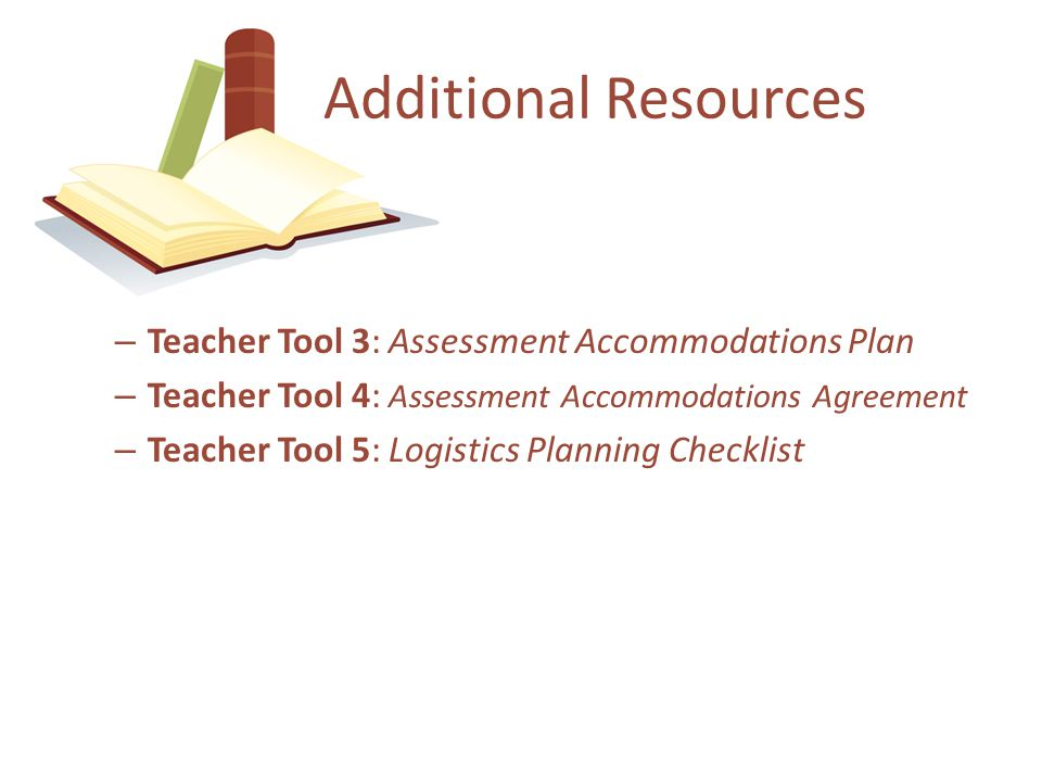 Additional Resources Teacher Tool 3: Assessment Accommodations Plan