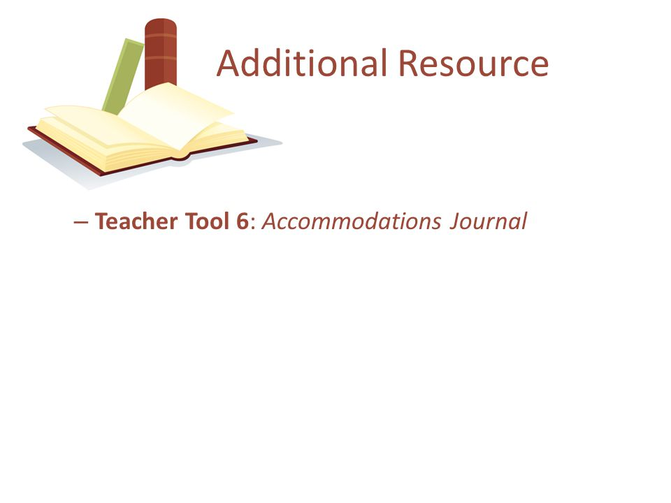 Additional Resource Teacher Tool 6: Accommodations Journal