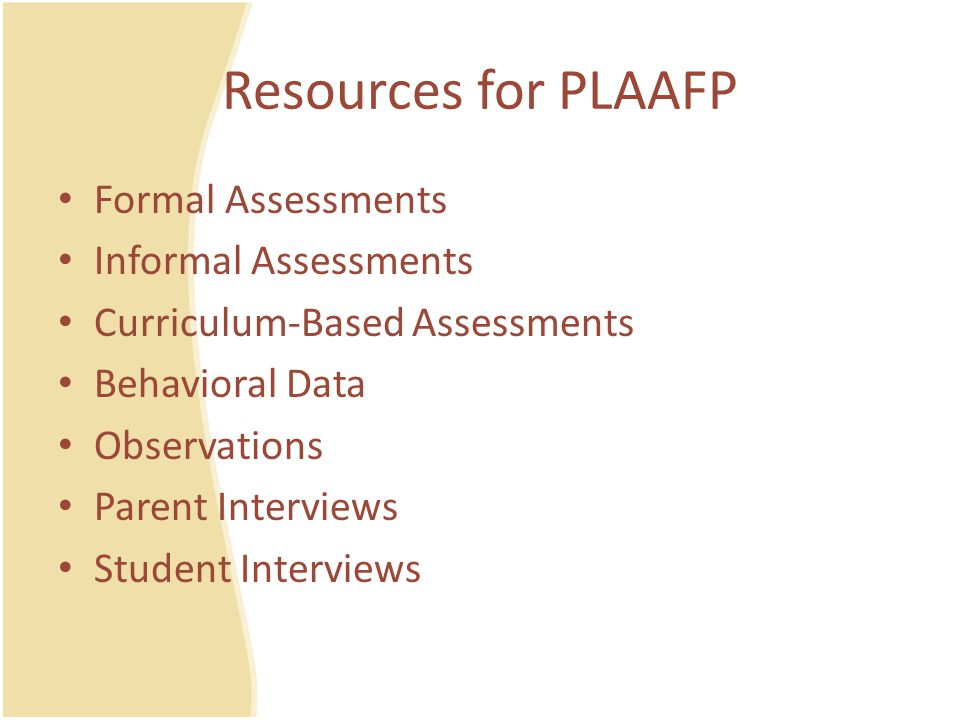 Resources for PLAAFP Formal Assessments Informal Assessments