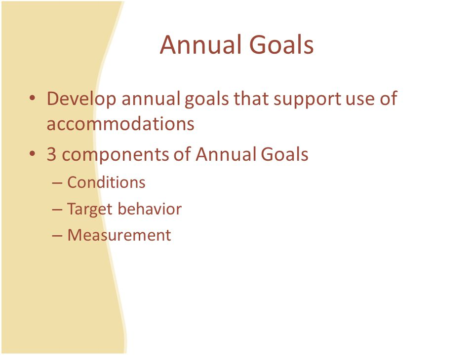 Annual Goals Develop annual goals that support use of accommodations