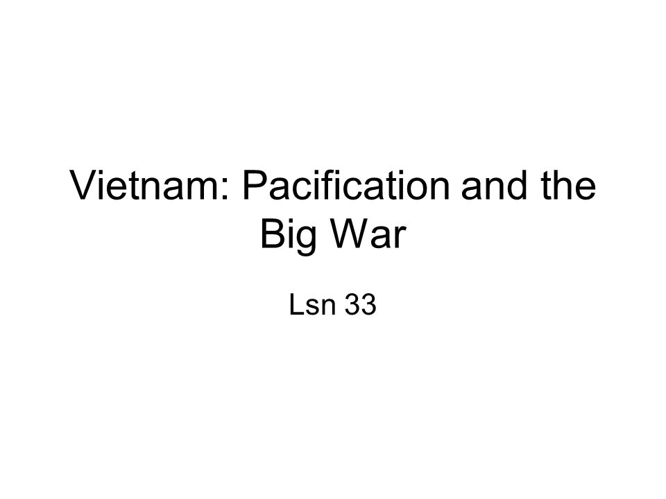 Vietnam: Pacification and the Big War