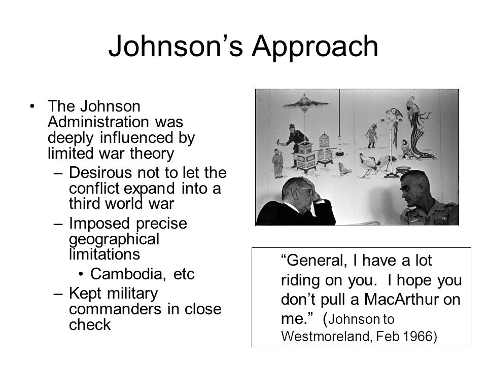 Johnson's Approach The Johnson Administration was deeply influenced by limited war theory.