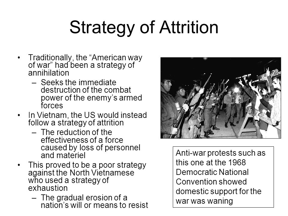 Strategy of Attrition Traditionally, the American way of war had been a strategy of annihilation.