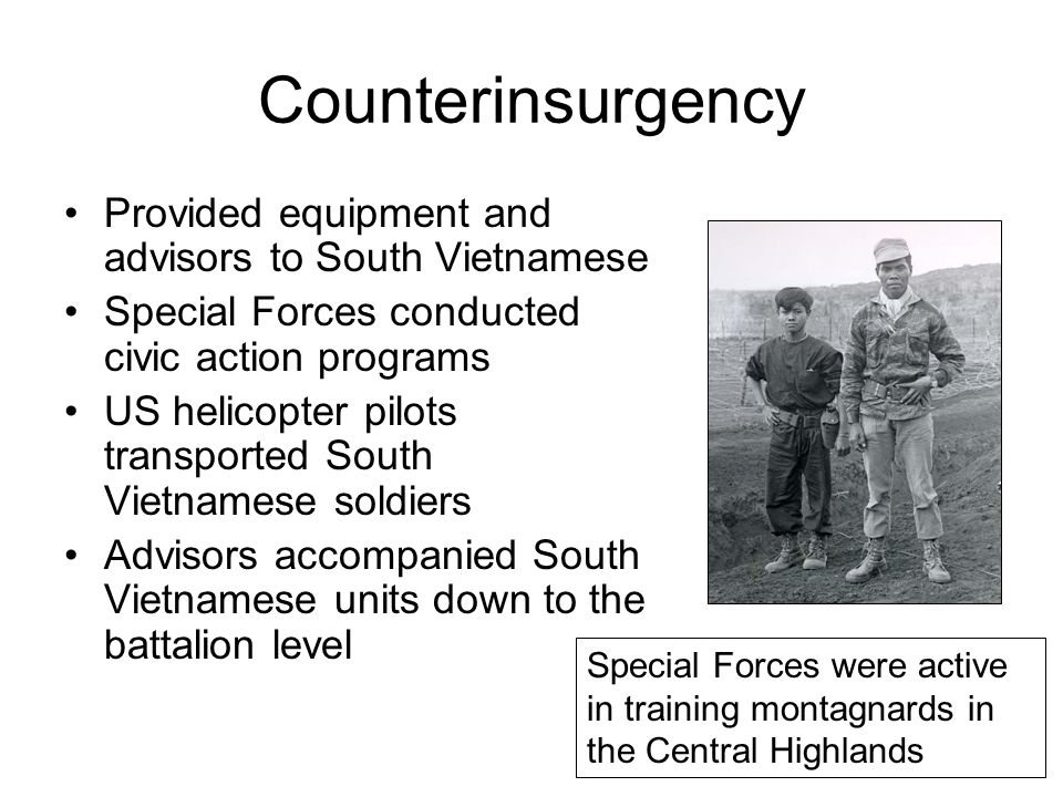 Counterinsurgency Provided equipment and advisors to South Vietnamese