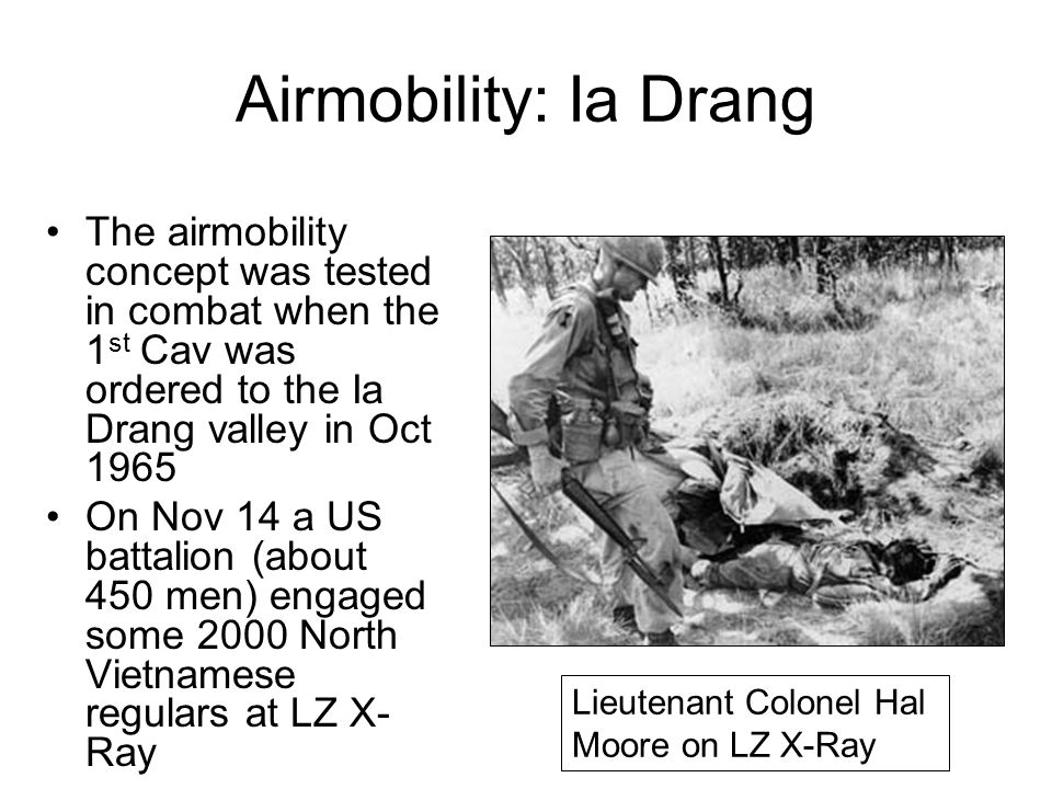 Airmobility: Ia Drang The airmobility concept was tested in combat when the 1st Cav was ordered to the Ia Drang valley in Oct