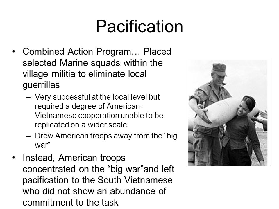 Pacification Combined Action Program… Placed selected Marine squads within the village militia to eliminate local guerrillas.
