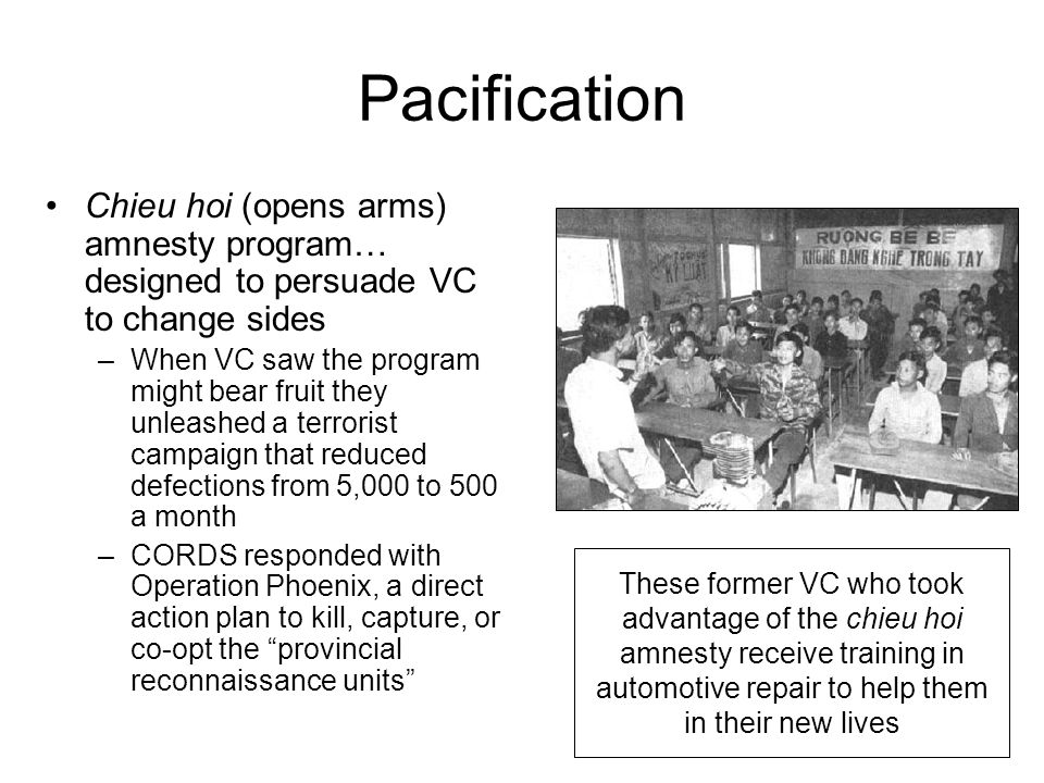 Pacification Chieu hoi (opens arms) amnesty program… designed to persuade VC to change sides.