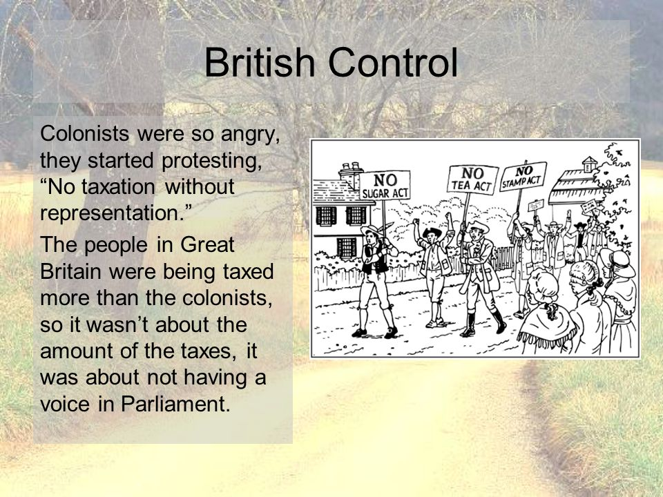 British Control Colonists were so angry, they started protesting, No taxation without representation.