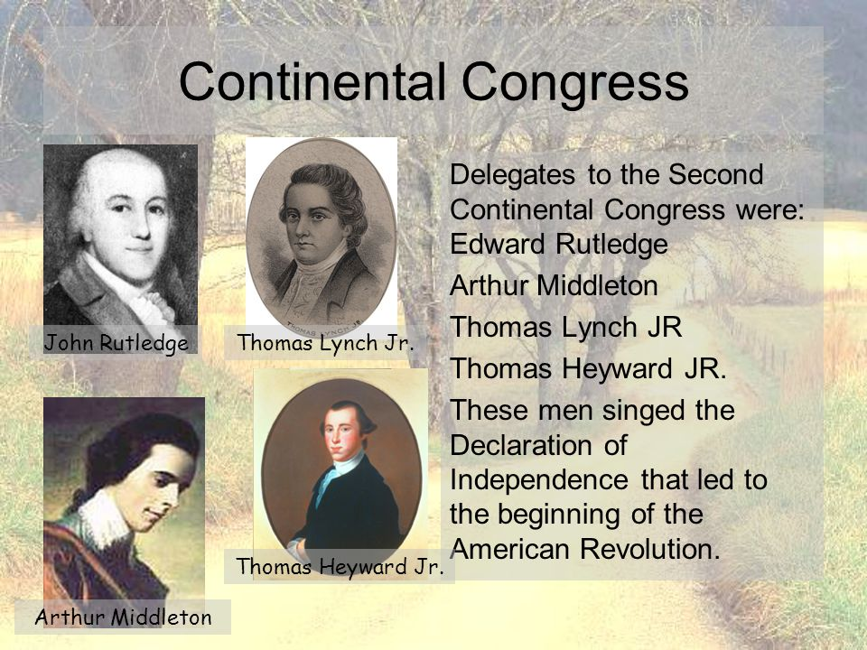 Continental Congress Delegates to the Second Continental Congress were: Edward Rutledge. Arthur Middleton.