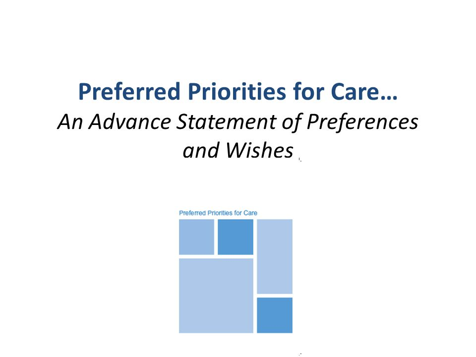 Preferred Priorities for Care… An Advance Statement of Preferences and Wishes