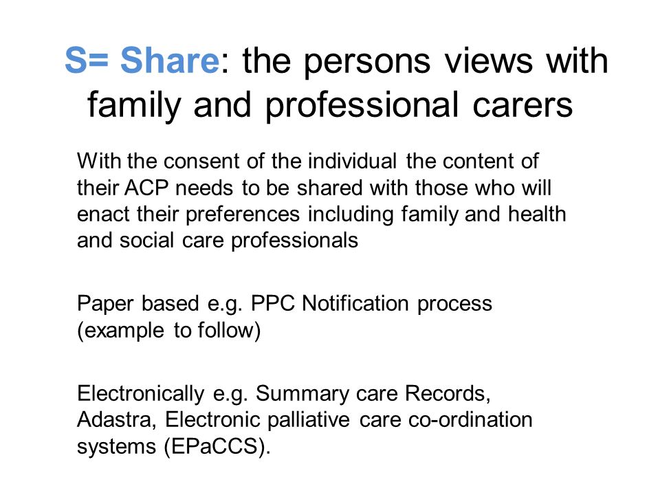 S= Share: the persons views with family and professional carers