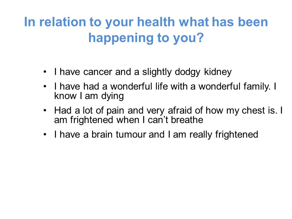 In relation to your health what has been happening to you