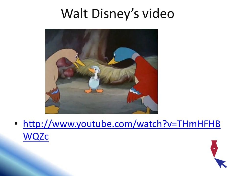 Walt Disney's video http://www.youtube.com/watch v=THmHFHBWQZc