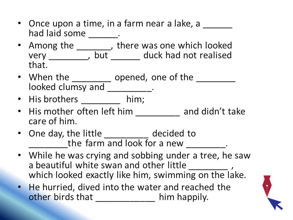Once upon a time, in a farm near a lake, a ______ had laid some ______.