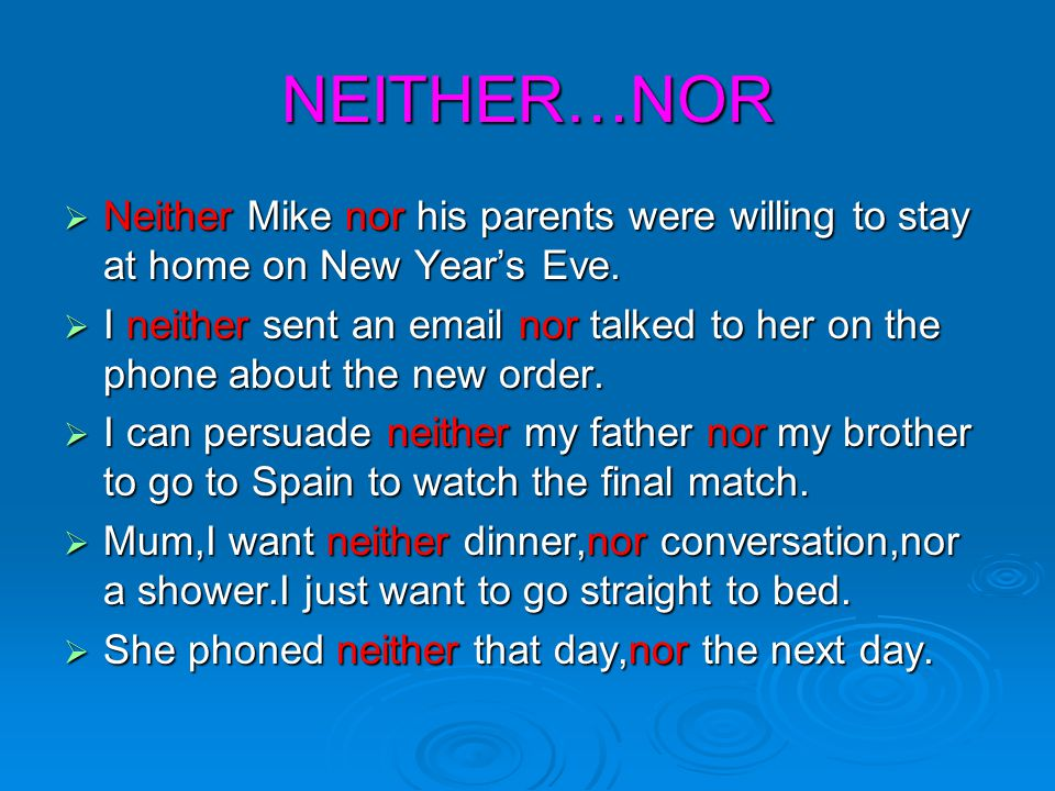 NEITHER…NOR Neither Mike nor his parents were willing to stay at home on New Year's Eve.