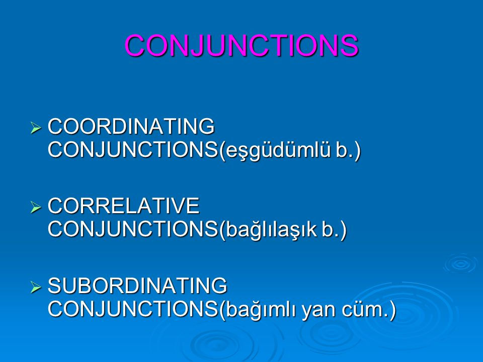 CONJUNCTIONS COORDINATING CONJUNCTIONS(eşgüdümlü b.)