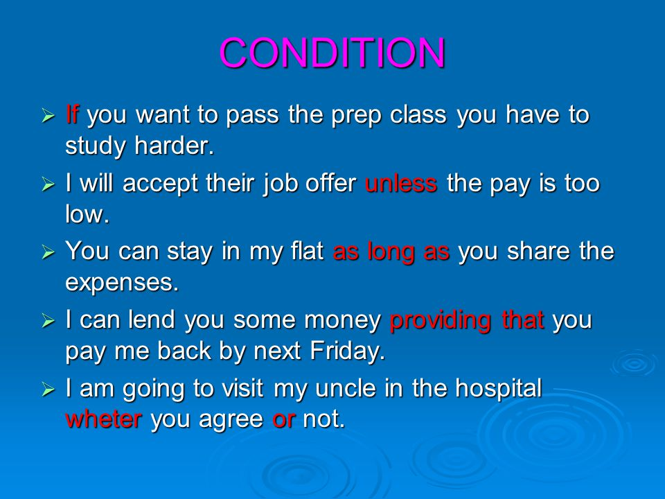 CONDITION If you want to pass the prep class you have to study harder.