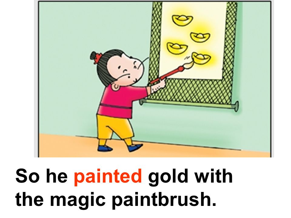 So he painted gold with the magic paintbrush.