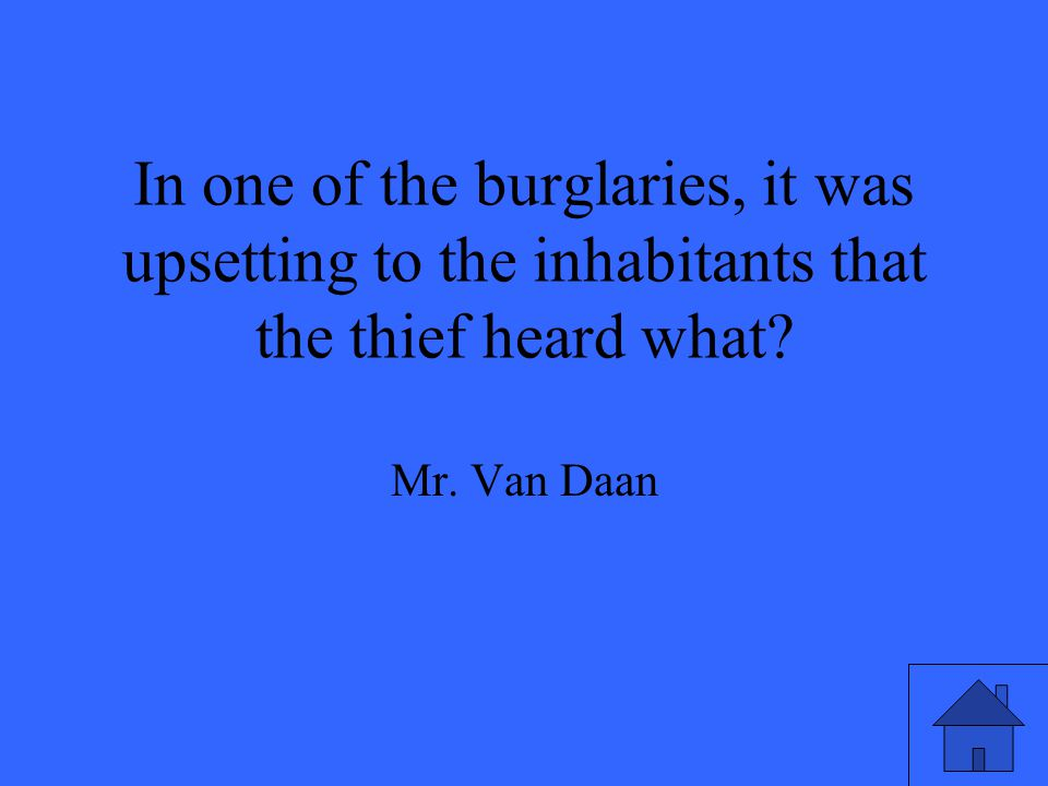 In one of the burglaries, it was upsetting to the inhabitants that the thief heard what