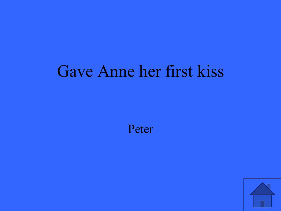 Gave Anne her first kiss