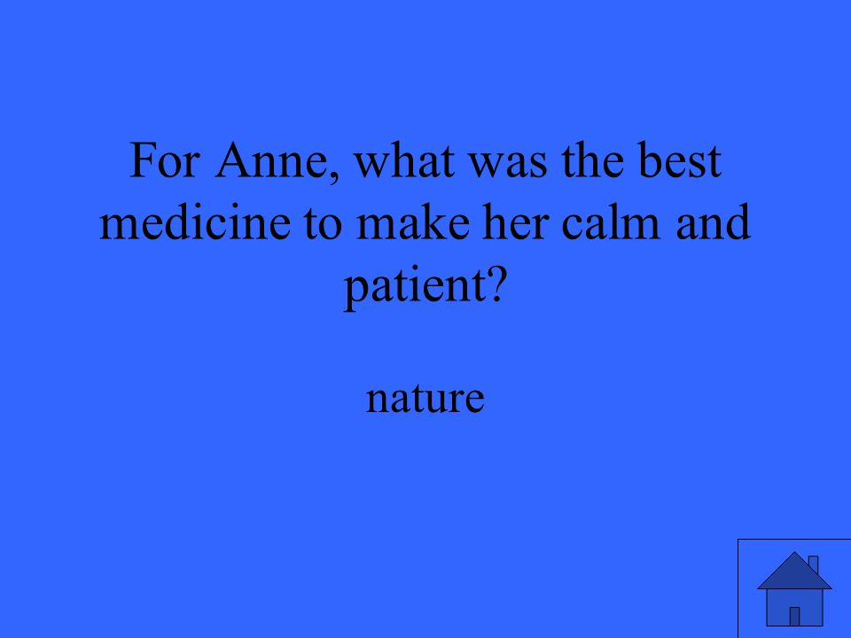 For Anne, what was the best medicine to make her calm and patient