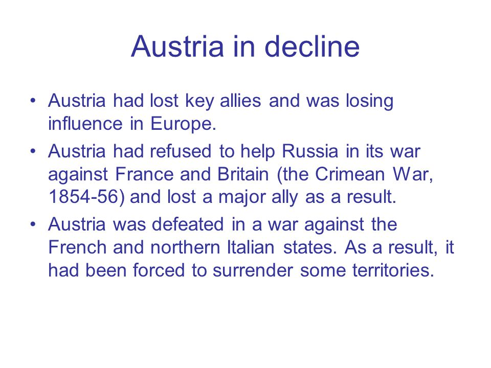 Austria in decline Austria had lost key allies and was losing influence in Europe.