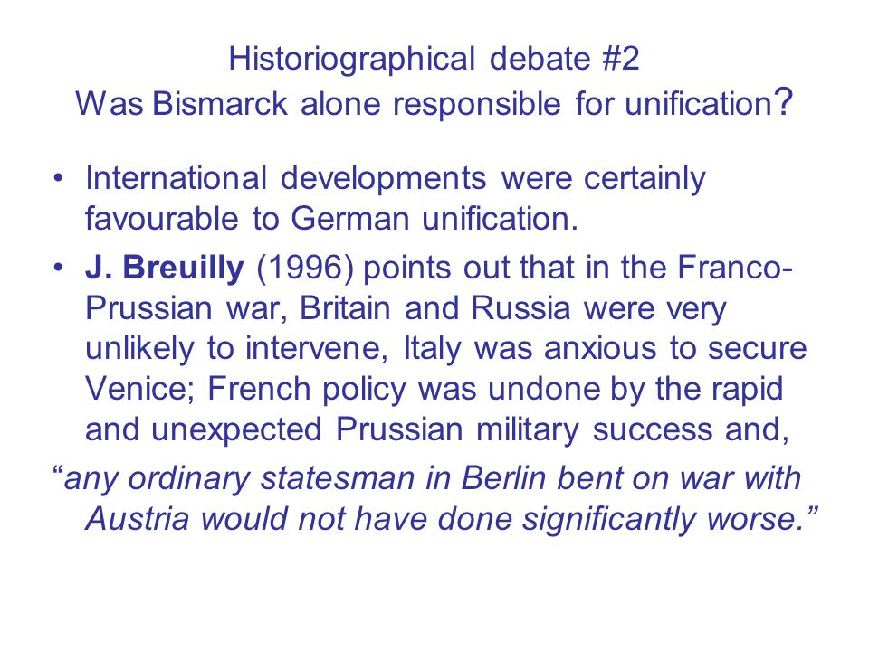 Historiographical debate #2 Was Bismarck alone responsible for unification