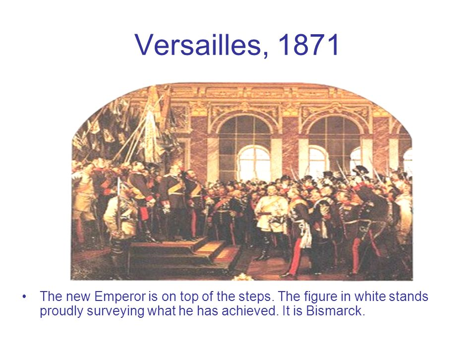 Versailles, 1871 The new Emperor is on top of the steps.