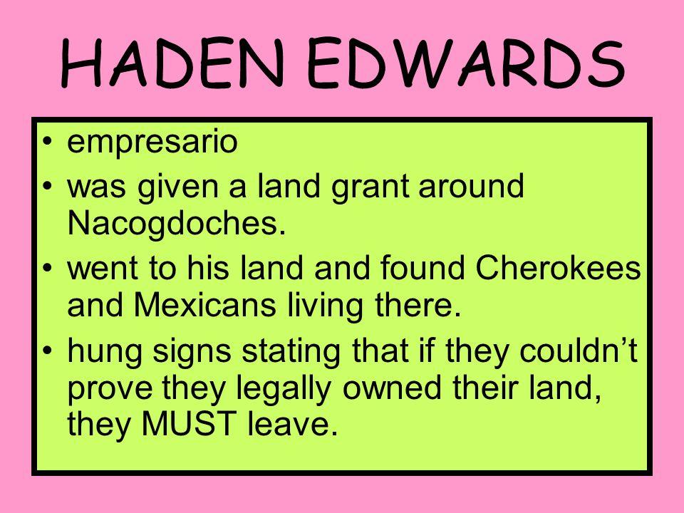 HADEN EDWARDS empresario was given a land grant around Nacogdoches.