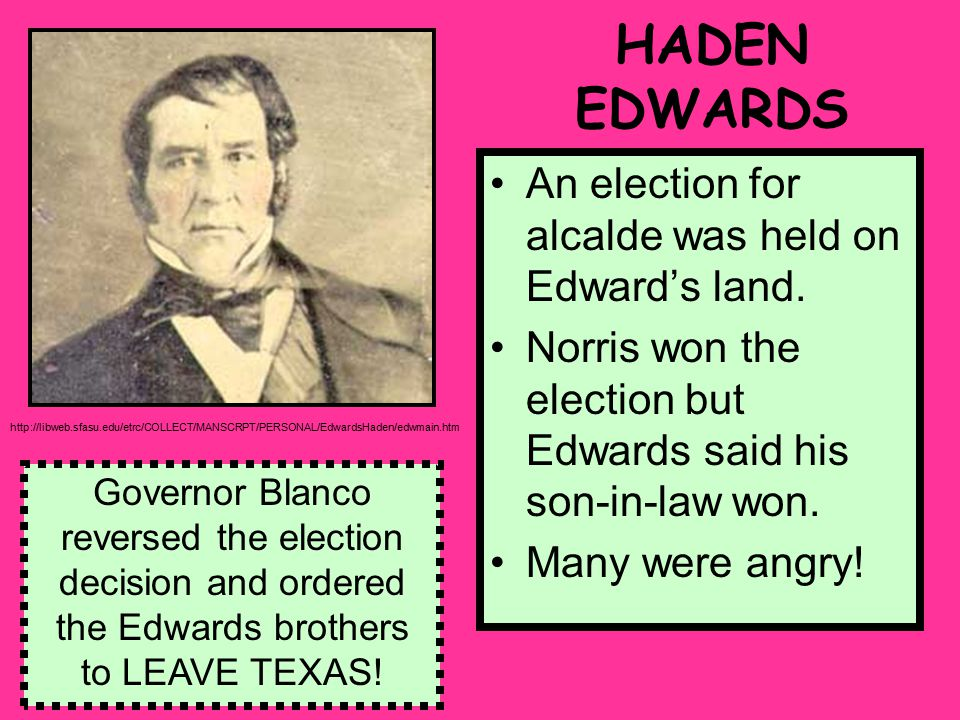 HADEN EDWARDS An election for alcalde was held on Edward's land.