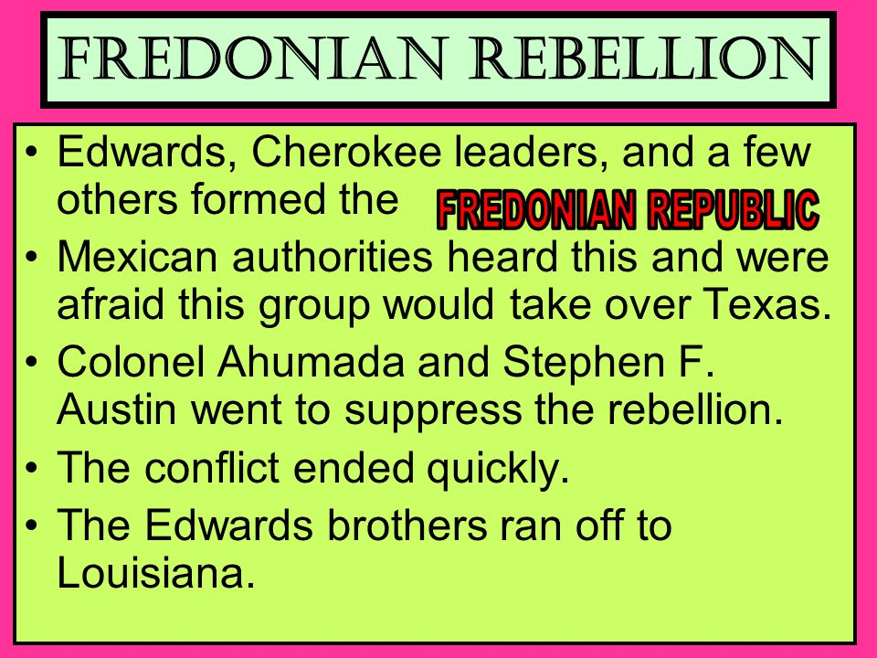 FREDONIAN REBELLION Edwards, Cherokee leaders, and a few others formed the.