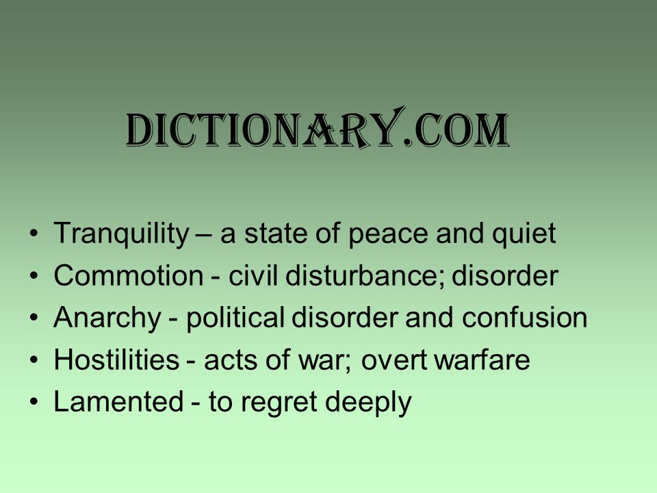 Dictionary.com Tranquility – a state of peace and quiet