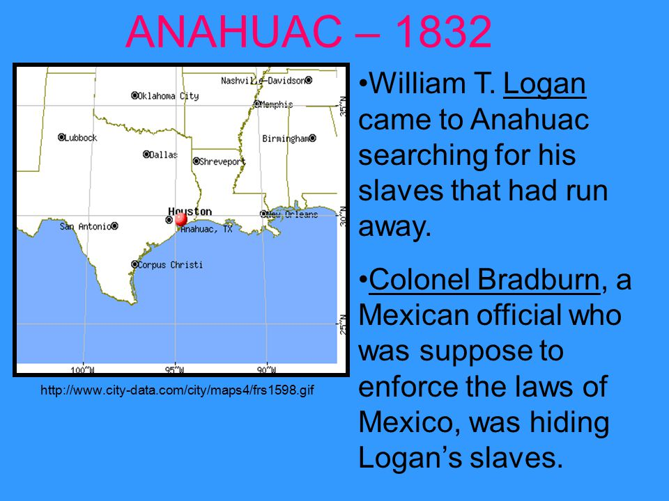 ANAHUAC – 1832 William T. Logan came to Anahuac searching for his slaves that had run away.
