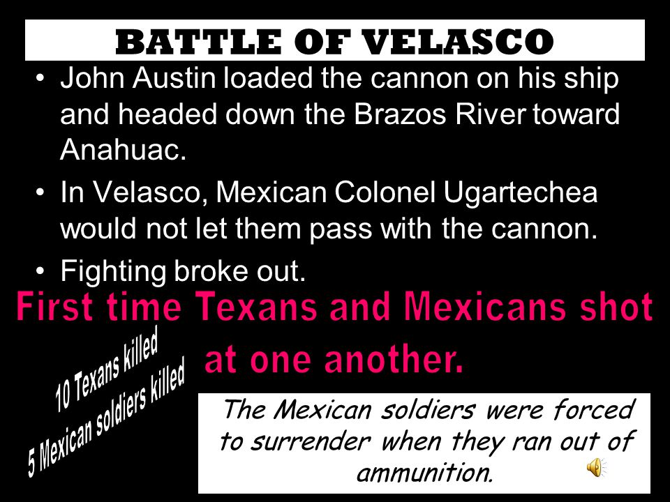 BATTLE OF VELASCO First time Texans and Mexicans shot 10 Texans killed