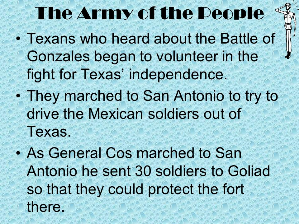 The Army of the People Texans who heard about the Battle of Gonzales began to volunteer in the fight for Texas' independence.