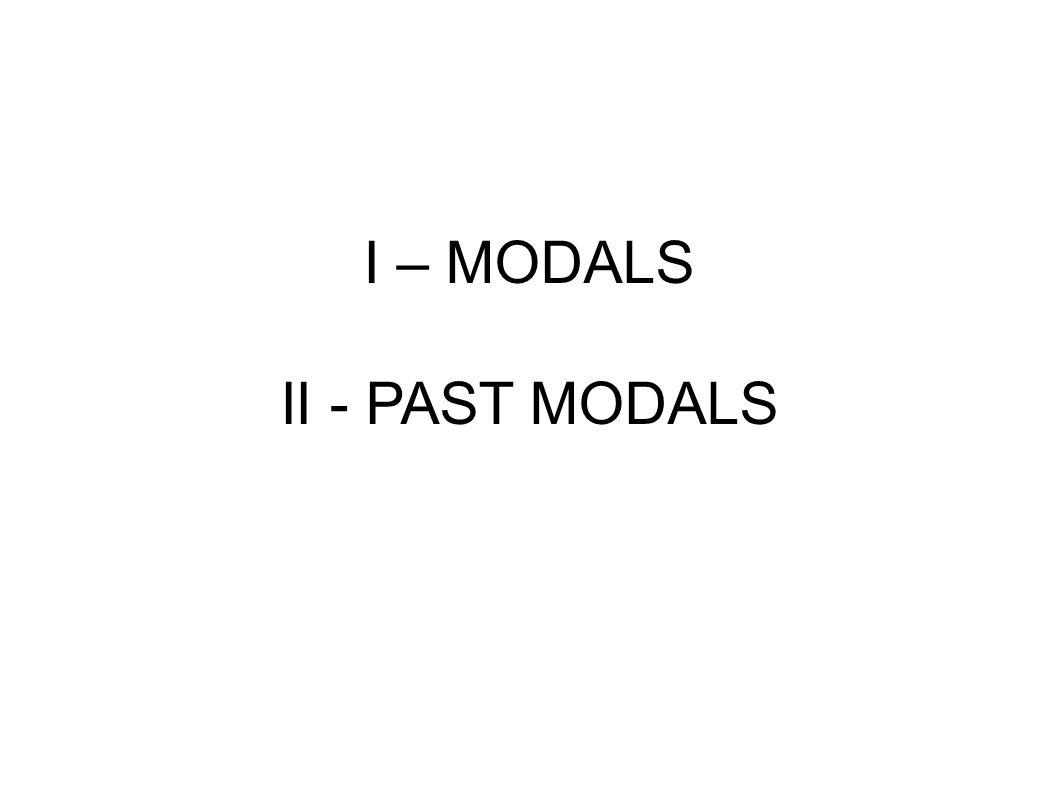 I – MODALS II - PAST MODALS