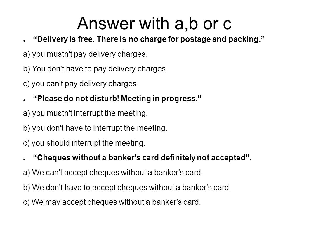 Answer with a,b or c Delivery is free. There is no charge for postage and packing. a) you mustn t pay delivery charges.