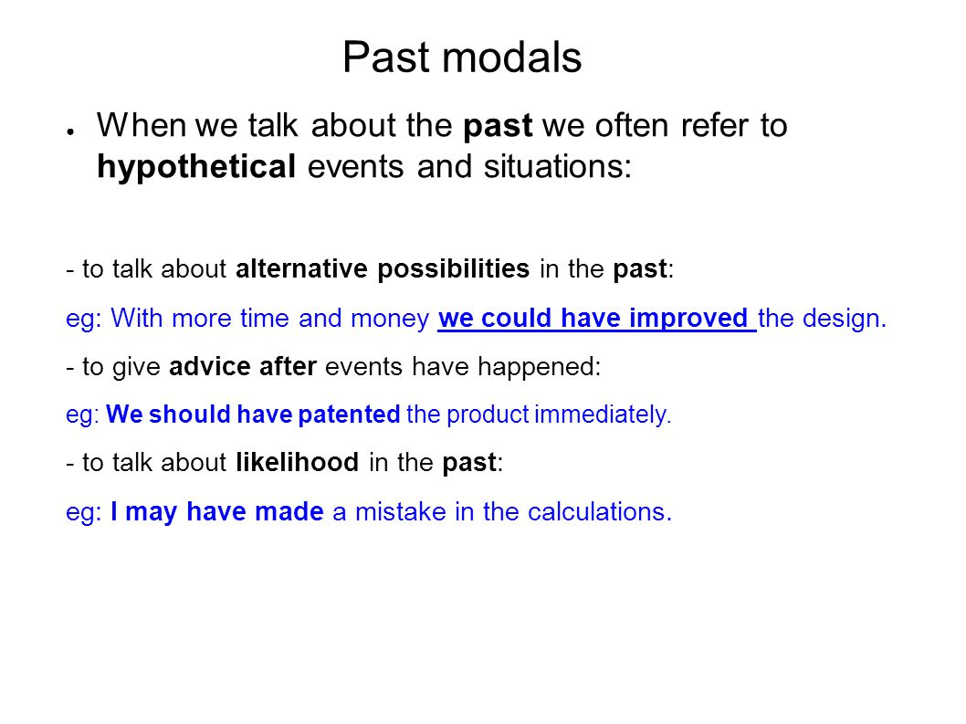 Past modals When we talk about the past we often refer to hypothetical events and situations: