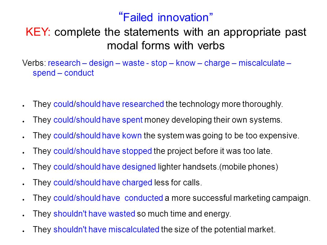 Failed innovation KEY: complete the statements with an appropriate past modal forms with verbs
