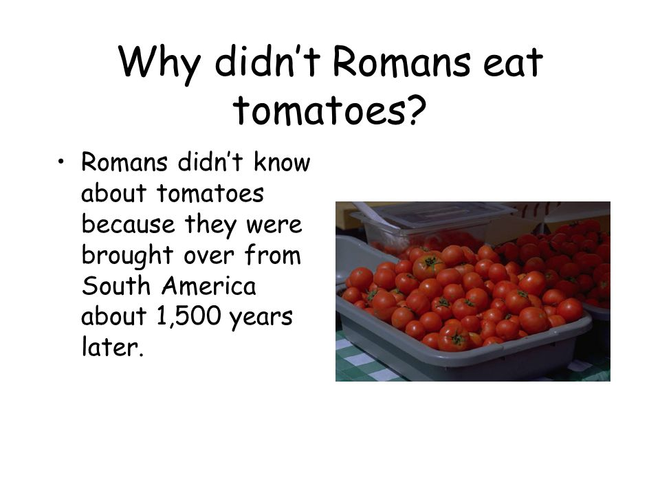 Why didn't Romans eat tomatoes