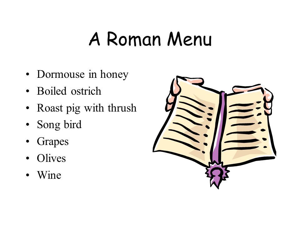 A Roman Menu Dormouse in honey Boiled ostrich Roast pig with thrush
