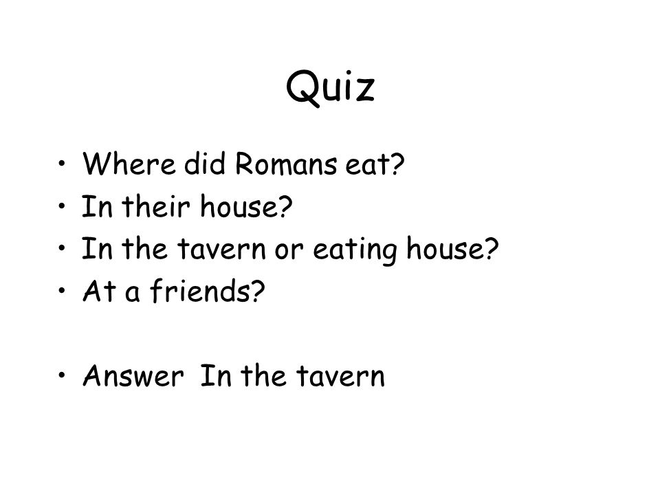 Quiz Where did Romans eat In their house