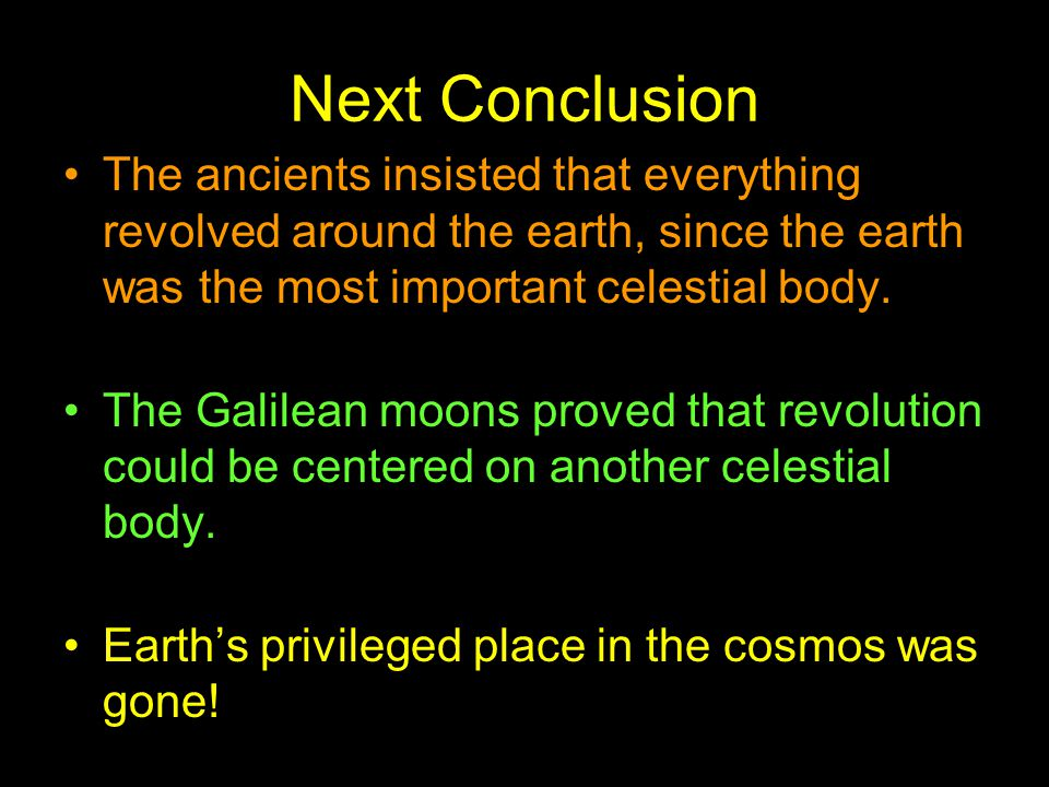 Next Conclusion The ancients insisted that everything revolved around the earth, since the earth was the most important celestial body.