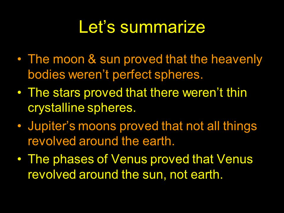 Let's summarize The moon & sun proved that the heavenly bodies weren't perfect spheres.