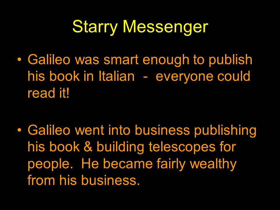 Starry Messenger Galileo was smart enough to publish his book in Italian - everyone could read it!