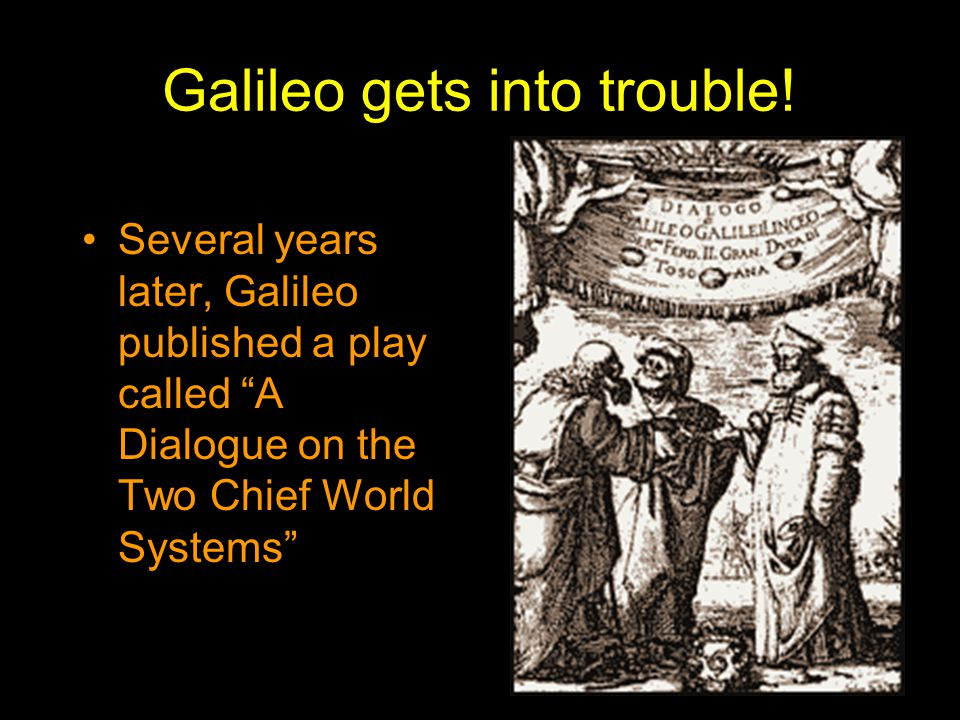 Galileo gets into trouble!