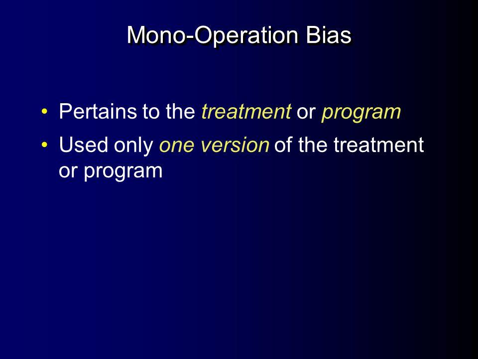 Mono-Operation Bias Pertains to the treatment or program